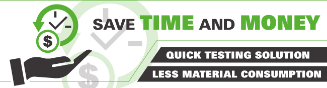 SAVE TIME AND MONEY | Quick testing solution, less material consumption